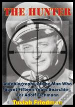 Hunter: Autobiography Of The Man Who Spent Fifteen Years Searching For Adolf Eichmann