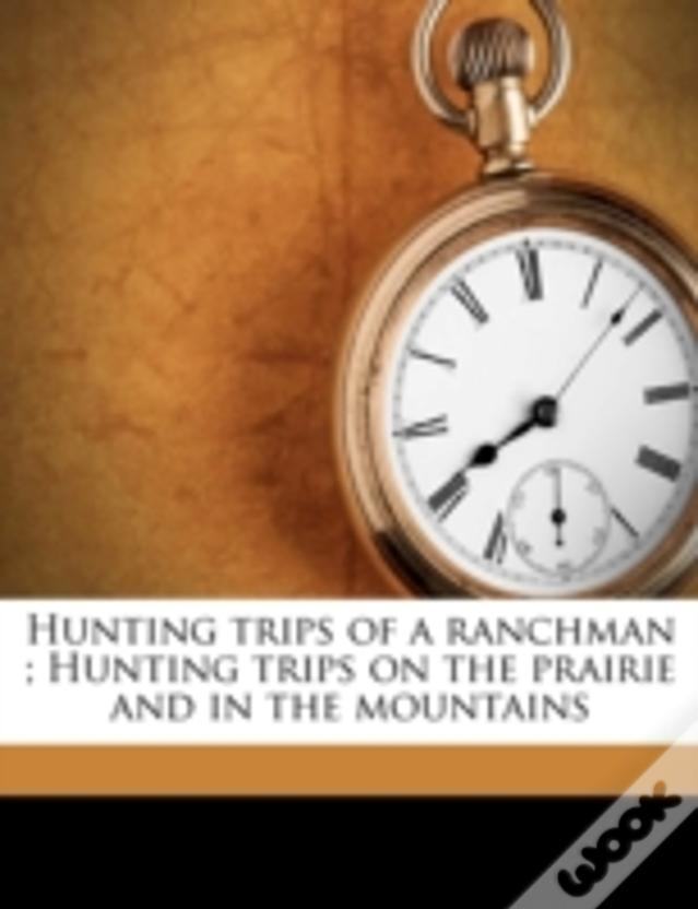Hunting Trips Of A Ranchman ; Hunting Trips On The Prairie And In The Mountains