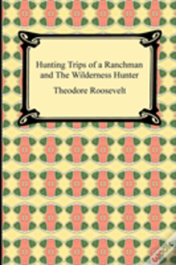 Wook.pt - Hunting Trips Of A Ranchman And The Wild