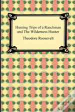 Hunting Trips Of A Ranchman And The Wild