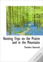 Hunting Trips On The Prairie And In The