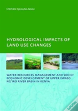 Wook.pt - Hydrological Impacts Of Land Use Changes On Water Resources Management And Socio-Economic Development Ofthe Upper Ewaso Ng'Iro River Basin In Kenya