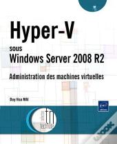 Hyper-V Sous Windows Server 2008 R2 ; Administration Des Machines Virtuelles