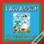 I Am Afraid!