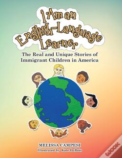 Wook.pt - I Am An English-Language Learner: The Real And Unique Stories Of Immigrant Children In America