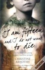 I Am Fifteen And I Do Not Want To Die