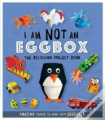 I Am Not An Eggbox: The Recycling Project Book