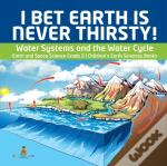 I Bet Earth Is Never Thirsty!   Water Sy