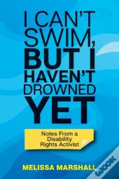 I Can'T Swim, But I Haven'T Drowned Yet Notes From A Disability Rights Activist