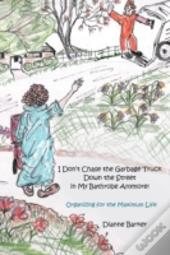 I Don'T Chase The Garbage Truck Down The Street In My Bathrobe Anymore!: Organizing For The Maximum Life