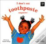 I Don'T Eat Toothpaste Anymore