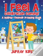 I Feel A Celebration Coming! A Holiday-Themed Drawing Book