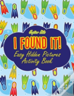 I Found It! Easy Hidden Pictures Activity Book