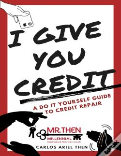 Wook.pt - I Give You Credit: A Do It Yourself Guide To Credit Repair