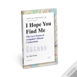 Wook.pt - I Hope You Find Me: The Love Poems Of Craigslist'S Missed Connections