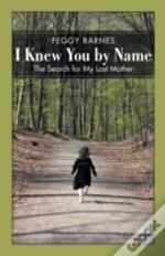 I Knew You By Name: The Search For My Lost Mother