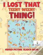 I Lost That Teeny Weeny Thing! Hidden Picture Search Book