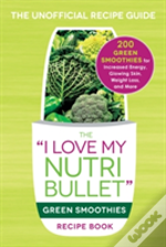 I Love My Nutribullet Green Smoothies Re