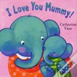 I Love You Mummy!