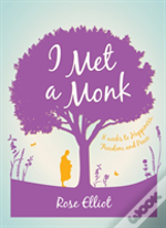 I Met A Monk : Eight Weeks To Love, Happiness And Freedom