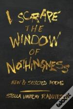 I Scrape The Window Of Nothingness: New & Selected Poems