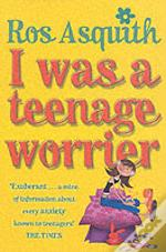 I Was A Teenage Worrier