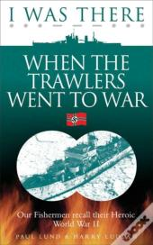 I Was There When The Trawlers Went To War