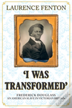 'I Was Transformed' Frederick Douglass