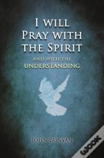 I Will Pray With The Spirit: And With The Understanding Also