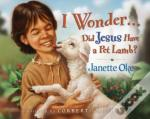 I Wonder ... Did Jesus Have A Pet Lamb?