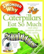 I Wonder Why Caterpillars Eat So Much