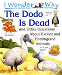 Wook.pt - I Wonder Why The Dodo Is Dead And Other Stories About Extinct And Endangered Animals
