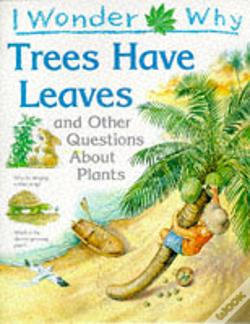 Wook.pt - I Wonder Why Trees Have Leaves And Other Questions About Plants