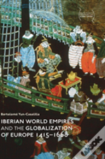 Iberian World Empires And The Globalization Of Europe 1415 -1668