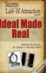 Ideal Made Real - Secrets To The Law Of Attraction