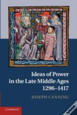 Wook.pt - Ideas Of Power In The Late Middle Ages, 1296-1417