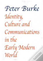 Identity, Culture & Communications In The Early Modern World