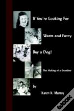 If You'Re Looking For Warm And Fuzzy, Buy A Dog! - The Making Of A Grandma