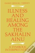 Illness And Healing Among The Sakhalin Ainu