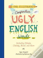 Illustrated Compendium Of Ugly English Words,The