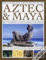 Illustrated Encyclopedia Of The Aztec And Maya