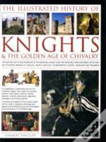 Illustrated History Of Knights And The Golden Age Of Chivalry