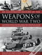 Illustrated History Of Weapons Of Wwii