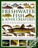 Illustrated World Encyclopedia Of Freshwater Fish And River Creatures