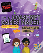 I'M A Javascript Games Maker: Advanced Coding