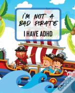 I'M Not A Bad Pirate I Have Adhd