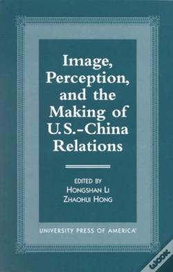 Wook.pt - Image, Perception, And The Making Of U.S.-China Relations