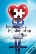 Imagining And The Transformation Of Man: