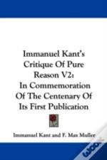 Immanuel Kant'S Critique Of Pure Reason V2: In Commemoration Of The Centenary Of Its First Publication