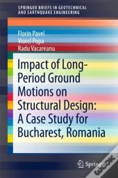 Impact Of Long-Period Ground Motions On Structural Design: A Case Study For Bucharest, Romania